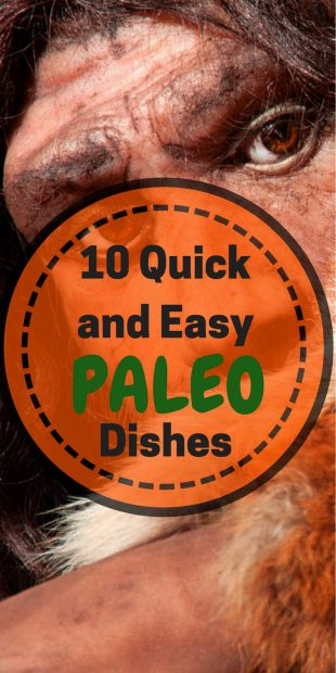 10 Quick and Easy Paleo Dishes