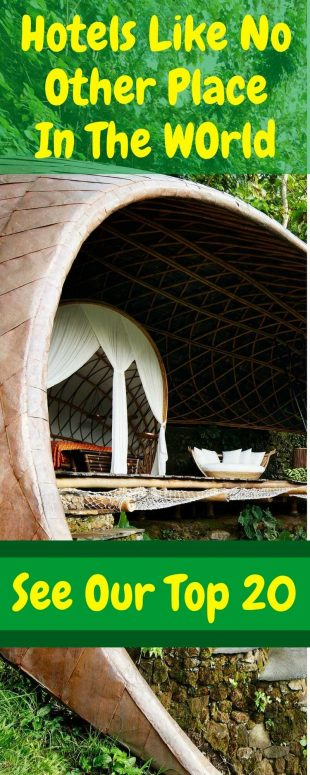 20 Hotels Like No Other Place In The World