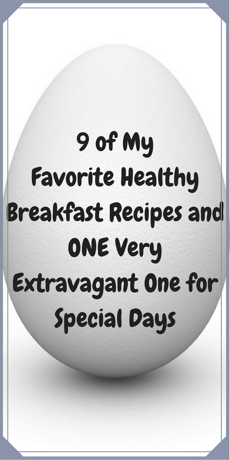 9 of My Favorite Healthy Breakfast Recipes and 1 Very Extravagant One for Special Days | Recipes | Weight Loss Food | Weight Loss Recipes | Healthy Meals | Weight Loss Snack Recipes | Weight Loss Dinner Recipes | Weight Loss Dessert Recipes | Weight Loss Low Carb Recipes | Weight Loss Lunch Recipes | Weight Loss Breakfast Recipes | ARoadtoTravel.com